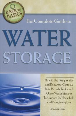 The Complete Guide to Water Storage By Atlantic Publishing Company